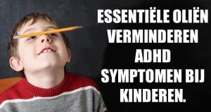 Essentiële oliën verminderen ADHD symptomen bij kinderen